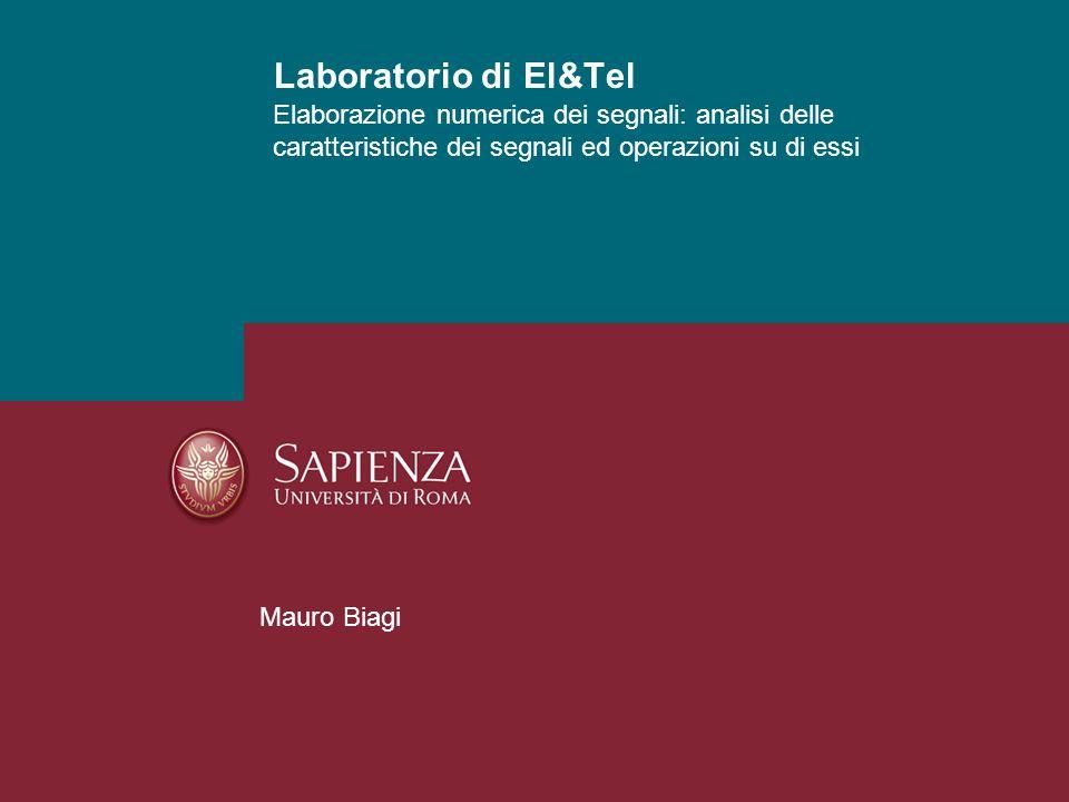 Elaborazione numerica dei segnali: analisi delle caratteristiche dei segnali ed operazioni su di essi Laboratorio di El&Tel Mauro Biagi
