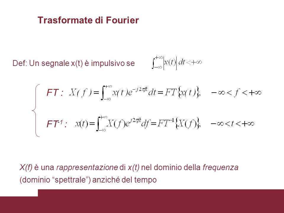 23 Def: Un segnale x(t) è impulsivo se FT : FT -1 : X(f) è una rappresentazione di x(t) nel dominio della frequenza (dominio spettrale) anziché del te