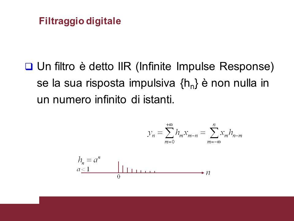 30 Un filtro è detto IIR (Infinite Impulse Response) se la sua risposta impulsiva {h n } è non nulla in un numero infinito di istanti. Filtraggio digi