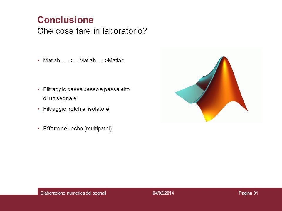 04/02/2014Elaborazione numerica dei segnaliPagina 31 Conclusione Matlab…..->…Matlab….->Matlab Filtraggio passa basso e passa alto di un segnale Filtra