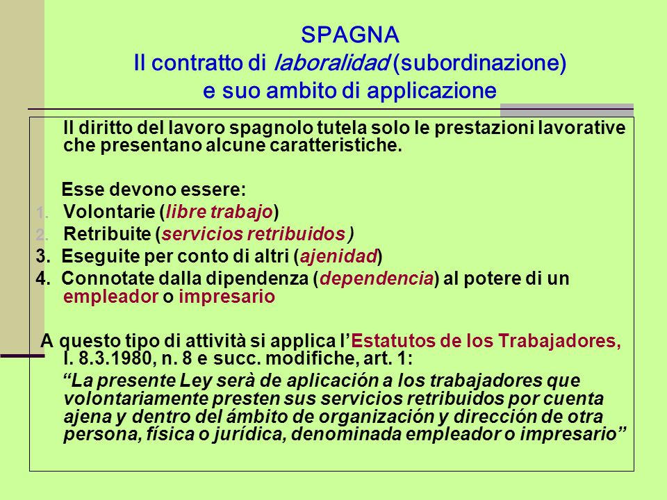 SPAGNA Il contratto di laboralidad (subordinazione) e suo ambito di applicazione Il diritto del lavoro spagnolo tutela solo le prestazioni lavorative