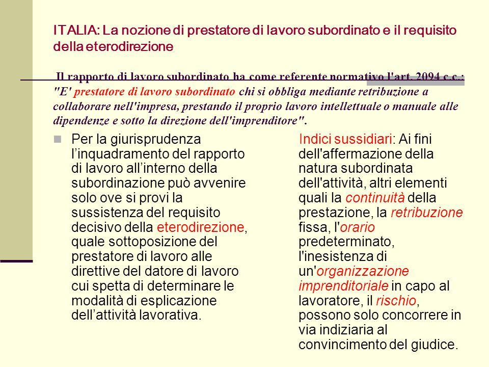 ITALIA: La nozione di prestatore di lavoro subordinato e il requisito della eterodirezione Il rapporto di lavoro subordinato ha come referente normati