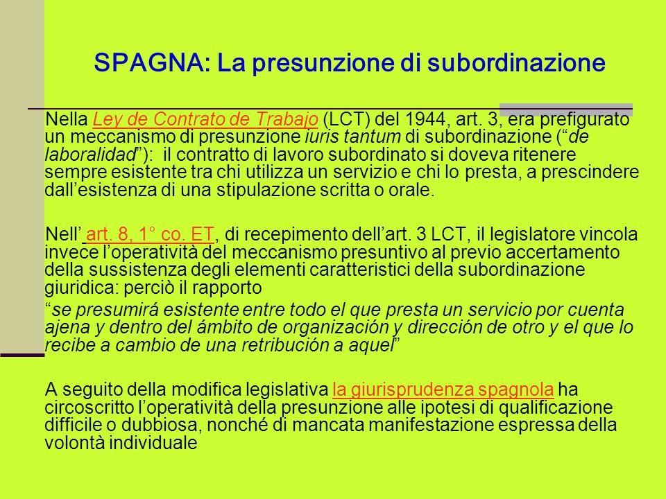 SPAGNA: La presunzione di subordinazione Nella Ley de Contrato de Trabajo (LCT) del 1944, art. 3, era prefigurato un meccanismo di presunzione iuris t