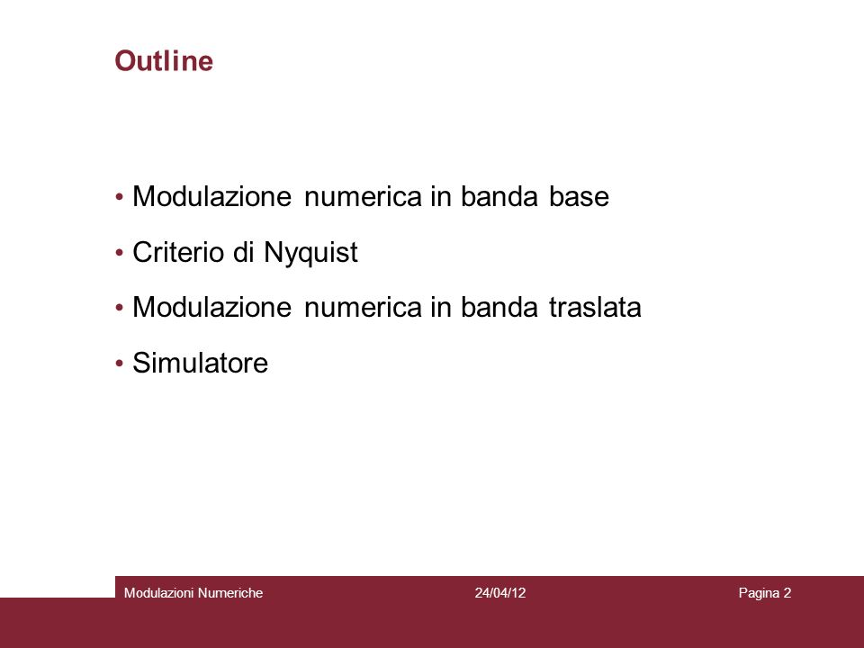 24/04/12Modulazioni NumerichePagina 2 Outline Modulazione numerica in banda base Criterio di Nyquist Modulazione numerica in banda traslata Simulatore
