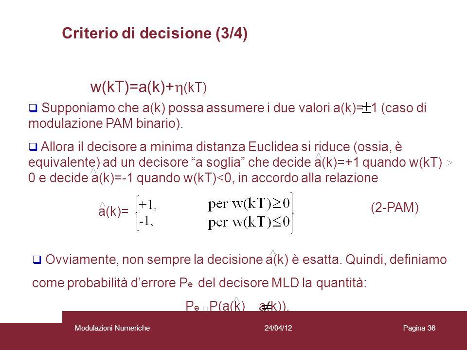 36 w(kT)=a(k)+ (kT) Supponiamo che a(k) possa assumere i due valori a(k)= 1 (caso di modulazione PAM binario). Allora il decisore a minima distanza Eu