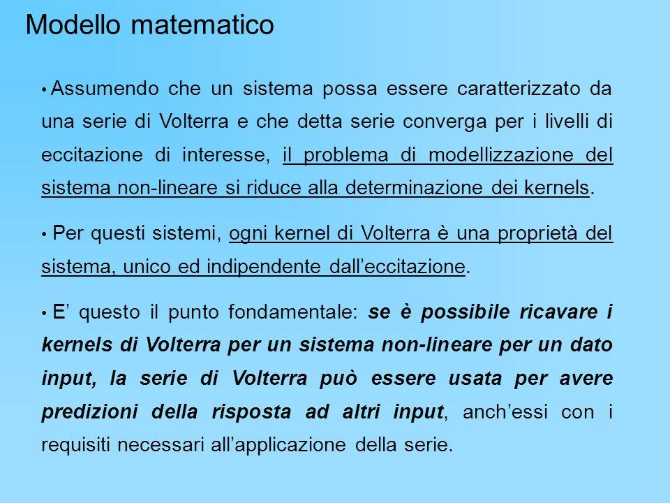 Assumendo che un sistema possa essere caratterizzato da una serie di Volterra e che detta serie converga per i livelli di eccitazione di interesse, il