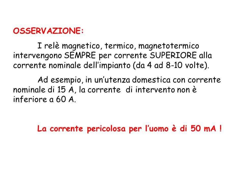 OSSERVAZIONE: I relè magnetico, termico, magnetotermico intervengono SEMPRE per corrente SUPERIORE alla corrente nominale dellimpianto (da 4 ad 8-10 volte).