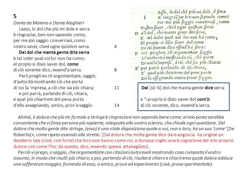 5 Dante da Maiano a Dante Alaghieri Lasso, lo dol che più mi dole e serra è ringraziar, ben non sapendo como; per me più saggio converriasi, como vost