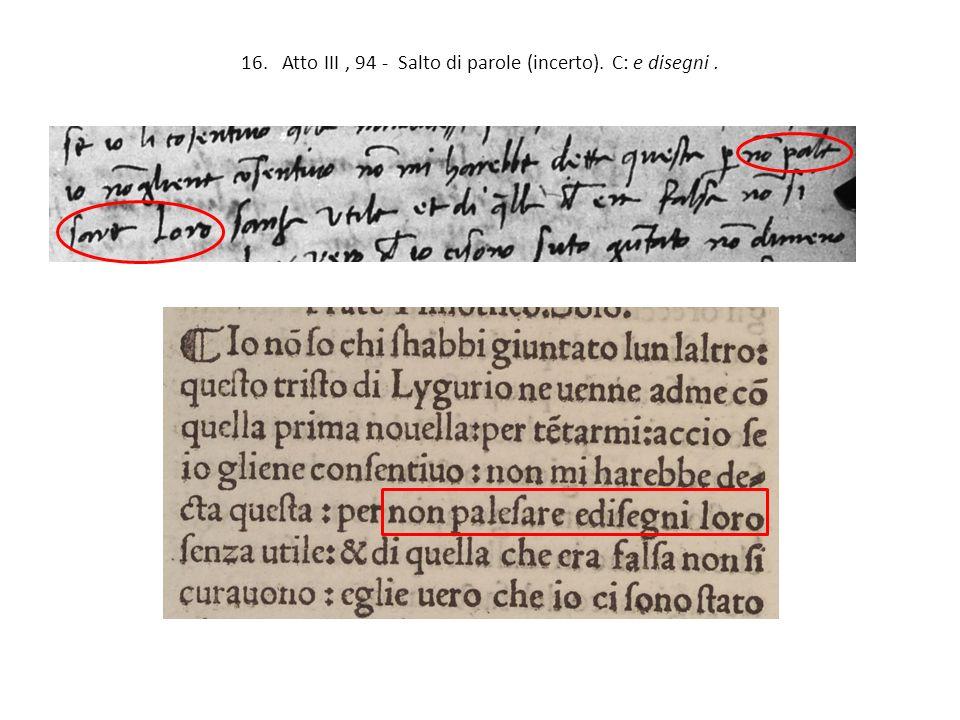 16. Atto III, 94 - Salto di parole (incerto). C: e disegni.