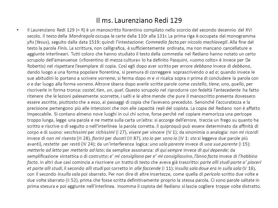 Il ms. Laurenziano Redi 129 Il Laurenziano Redi 129 (= R) è un manoscritto fiorentino compilato nello scorcio del secondo decennio del XVI secolo. Il