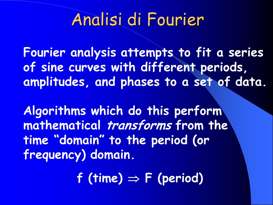 Fourier analysis attempts to fit a series of sine curves with different periods, amplitudes, and phases to a set of data. Algorithms which do this per
