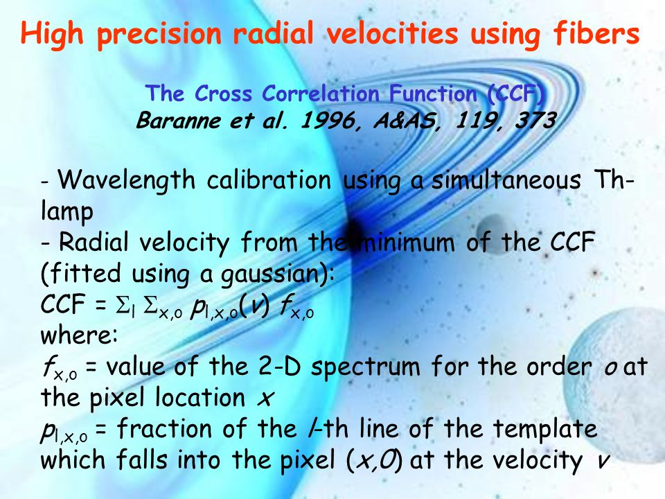 - Wavelength calibration using a simultaneous Th- lamp - Radial velocity from the minimum of the CCF (fitted using a gaussian): CCF = l x,o p l,x,o (v