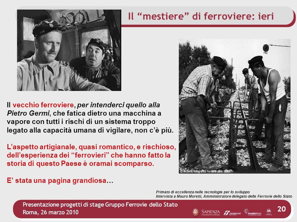 Presentazione progetti di stage Gruppo Ferrovie dello Stato Roma, 26 marzo 2010 20 Il vecchio ferroviere, per intenderci quello alla Pietro Germi, che