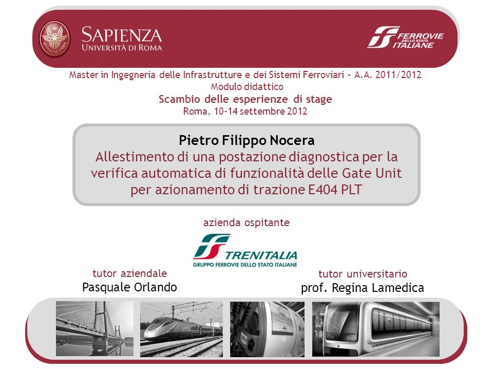Master in Ingegneria delle Infrastrutture e dei Sistemi Ferroviari – A.A. 2011/2012 Modulo didattico Scambio delle esperienze di stage Roma, 10-14 set