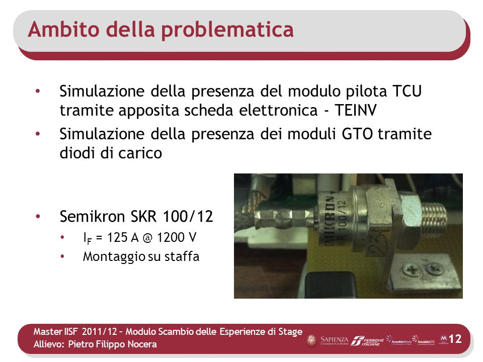 Master IISF 2011/12 – Modulo Scambio delle Esperienze di Stage Allievo: Pietro Filippo Nocera Ambito della problematica Simulazione della presenza del