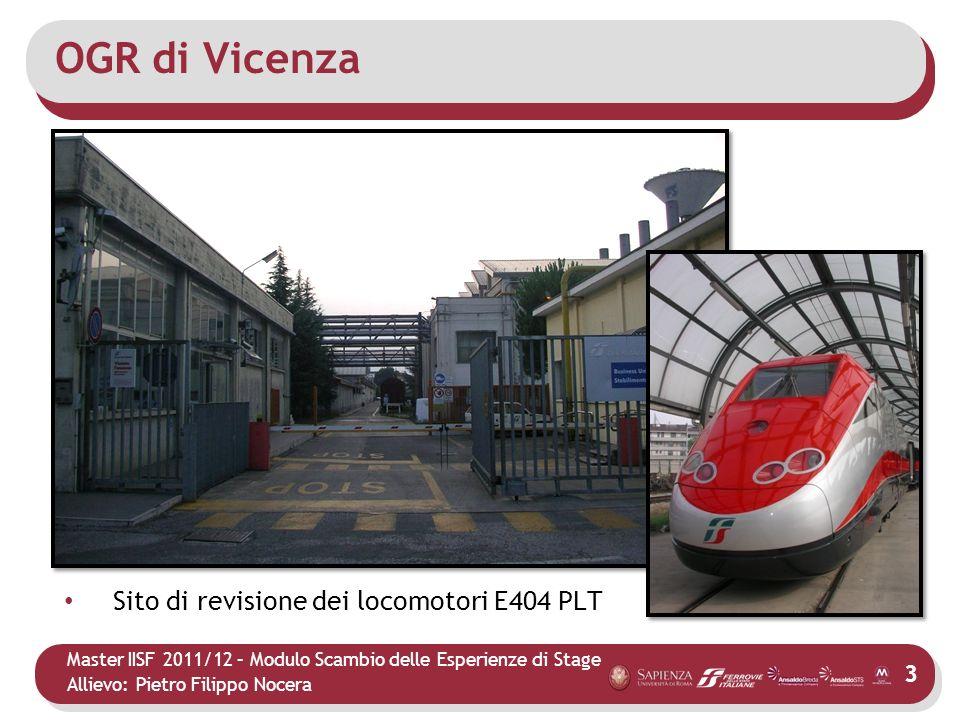 Master IISF 2011/12 – Modulo Scambio delle Esperienze di Stage Allievo: Pietro Filippo Nocera OGR di Vicenza Sito di revisione dei locomotori E404 PLT