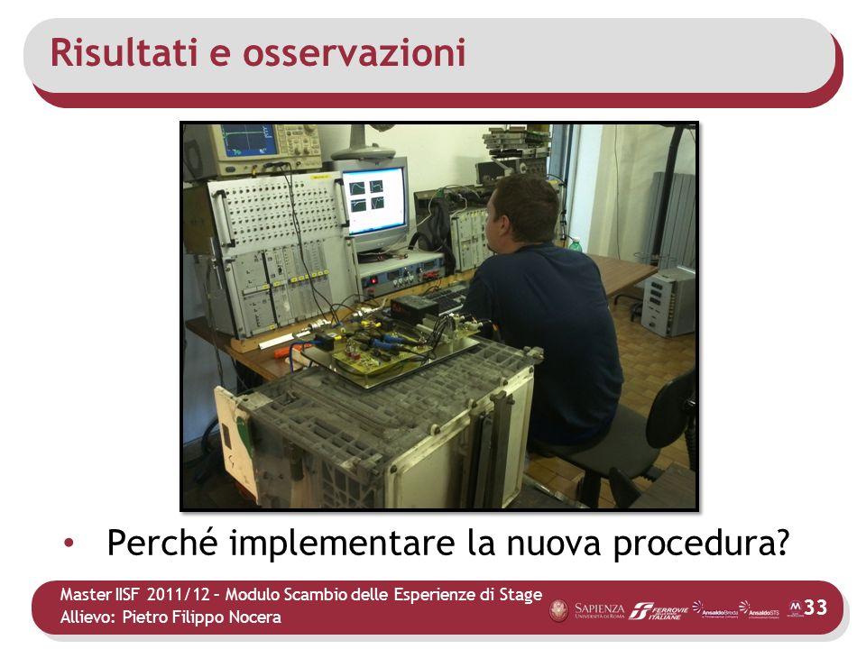 Master IISF 2011/12 – Modulo Scambio delle Esperienze di Stage Allievo: Pietro Filippo Nocera Risultati e osservazioni Perché implementare la nuova pr