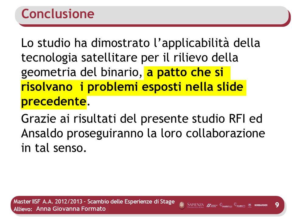 Master IISF A.A. 2012/2013 - Scambio delle Esperienze di Stage Allievo: Mario Agostino Lo studio ha dimostrato lapplicabilità della tecnologia satelli