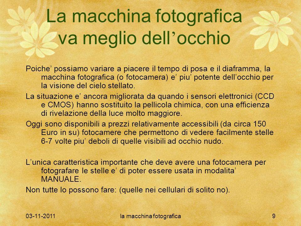 03-11-2011la macchina fotografica20 Il tempo di posa La quantita di luce raccolta nella nostra foto dipende dal tempo di posa e dal diamero utile dellobiettivo.