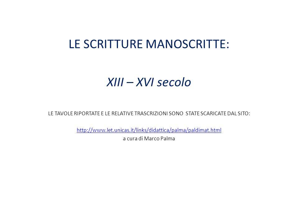 LE SCRITTURE MANOSCRITTE: XIII – XVI secolo LE TAVOLE RIPORTATE E LE RELATIVE TRASCRIZIONI SONO STATE SCARICATE DAL SITO: http://www.let.unicas.it/lin