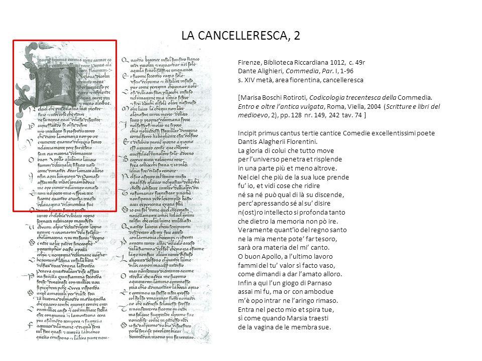 LA CANCELLERESCA, 2 Firenze, Biblioteca Riccardiana 1012, c. 49r Dante Alighieri, Commedia, Par. I, 1-96 s. XIV metà, area fiorentina, cancelleresca [