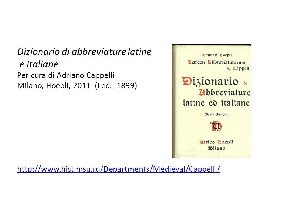 Dizionario di abbreviature latine e italiane Per cura di Adriano Cappelli Milano, Hoepli, 2011 (I ed., 1899) http://www.hist.msu.ru/Departments/Mediev