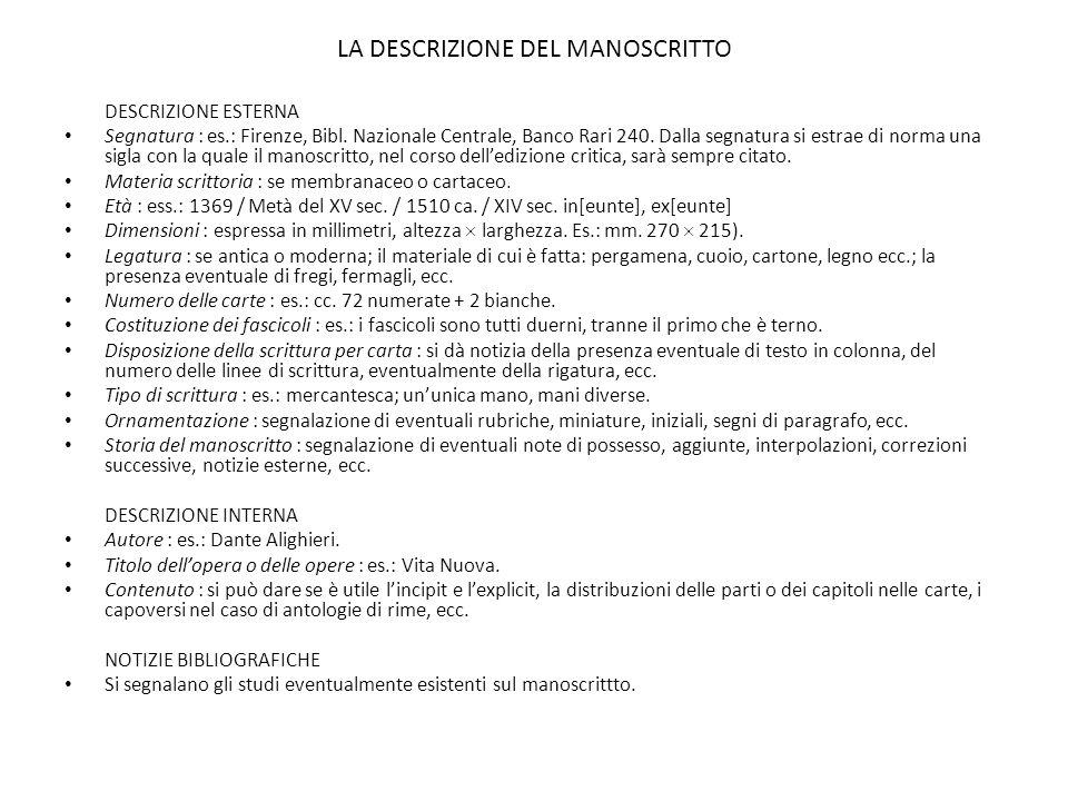 LA DESCRIZIONE DEL MANOSCRITTO DESCRIZIONE ESTERNA Segnatura : es.: Firenze, Bibl. Nazionale Centrale, Banco Rari 240. Dalla segnatura si estrae di no