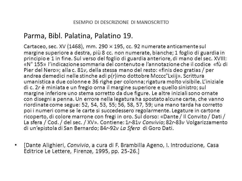 ESEMPIO DI DESCRIZIONE DI MANOSCRITTO Parma, Bibl. Palatina, Palatino 19. Cartaceo, sec. XV (1468), mm. 290 195, cc. 92 numerate anticamente sul margi