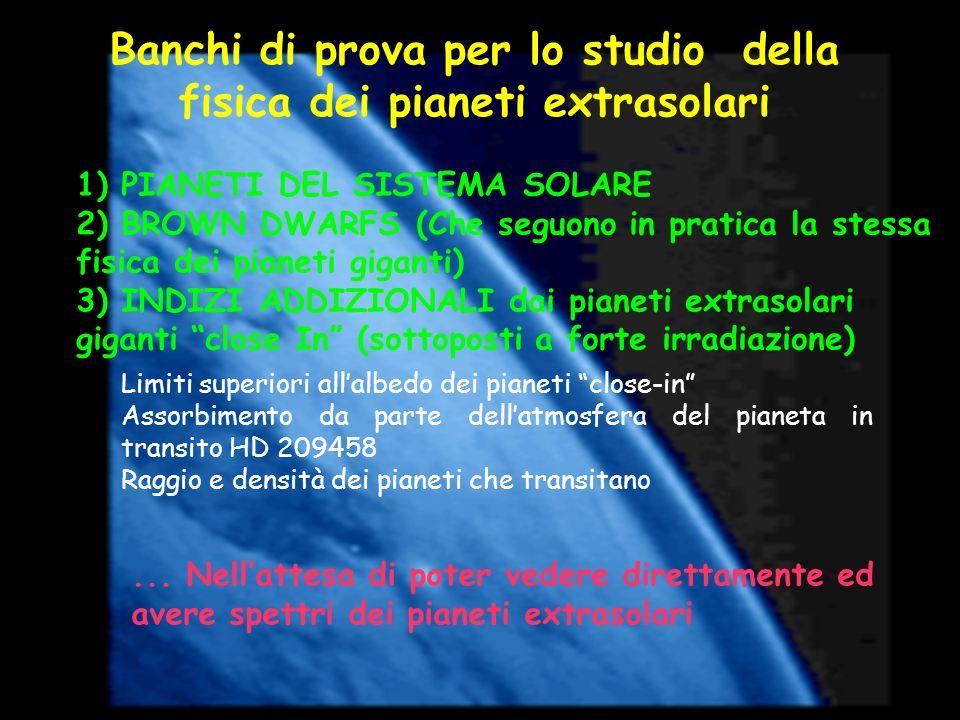 Banchi di prova per lo studio della fisica dei pianeti extrasolari 1) PIANETI DEL SISTEMA SOLARE 2) BROWN DWARFS (Che seguono in pratica la stessa fis