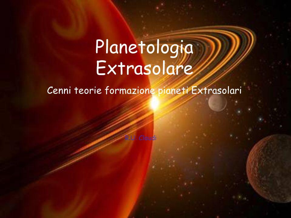 Planetologia Extrasolare Cenni teorie formazione pianeti Extrasolari R.U. Claudi