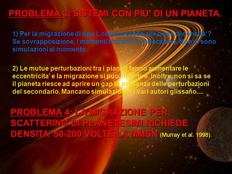PROBLEMA 3: SISTEMI CON PIU DI UN PIANETA. 1) Per la migrazione di tipo I, cosa succede alle onde di densita? Se sovrapposizione, i momenti torcenti s