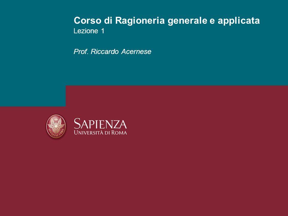 Lezione 1 Prof. Riccardo Acernese Corso di Ragioneria generale e applicata