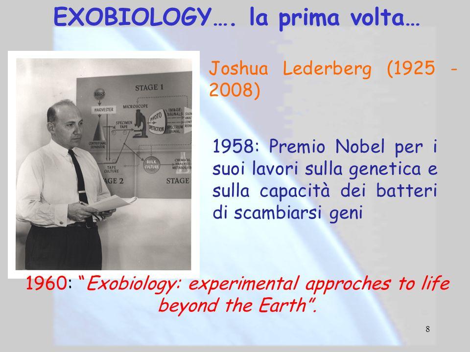 8 EXOBIOLOGY…. la prima volta… Joshua Lederberg (1925 - 2008) 1958: Premio Nobel per i suoi lavori sulla genetica e sulla capacità dei batteri di scam