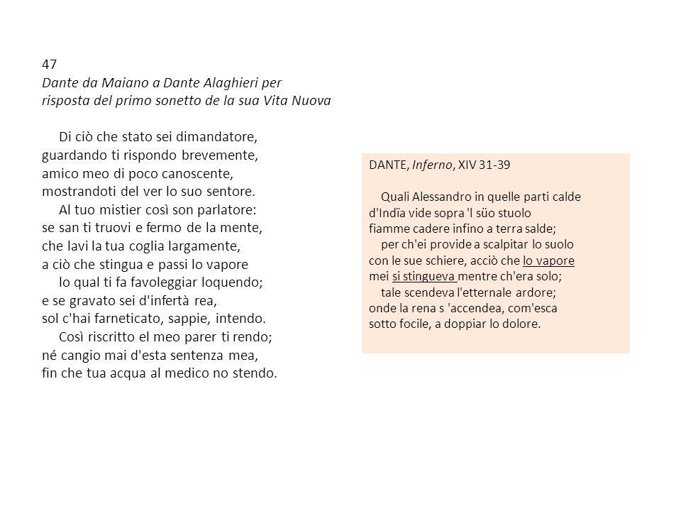 47 Dante da Maiano a Dante Alaghieri per risposta del primo sonetto de la sua Vita Nuova Di ciò che stato sei dimandatore, guardando ti rispondo breve