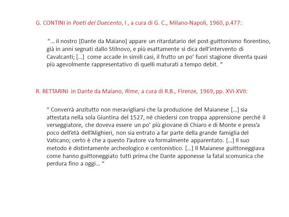 G. CONTINI in Poeti del Duecento, I, a cura di G. C., Milano-Napoli, 1960, p.477: … il nostro [Dante da Maiano] appare un ritardatario del post-guitto