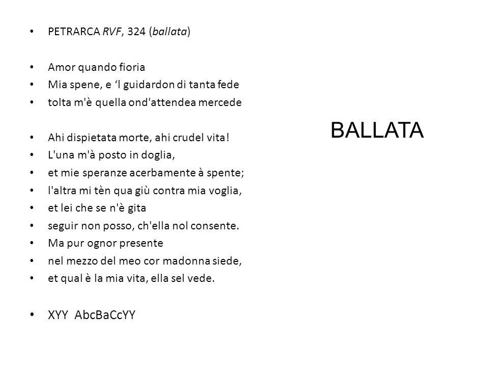 PETRARCA RVF, 324 (ballata) Amor quando fioria Mia spene, e l guidardon di tanta fede tolta m'è quella ond'attendea mercede Ahi dispietata morte, ahi