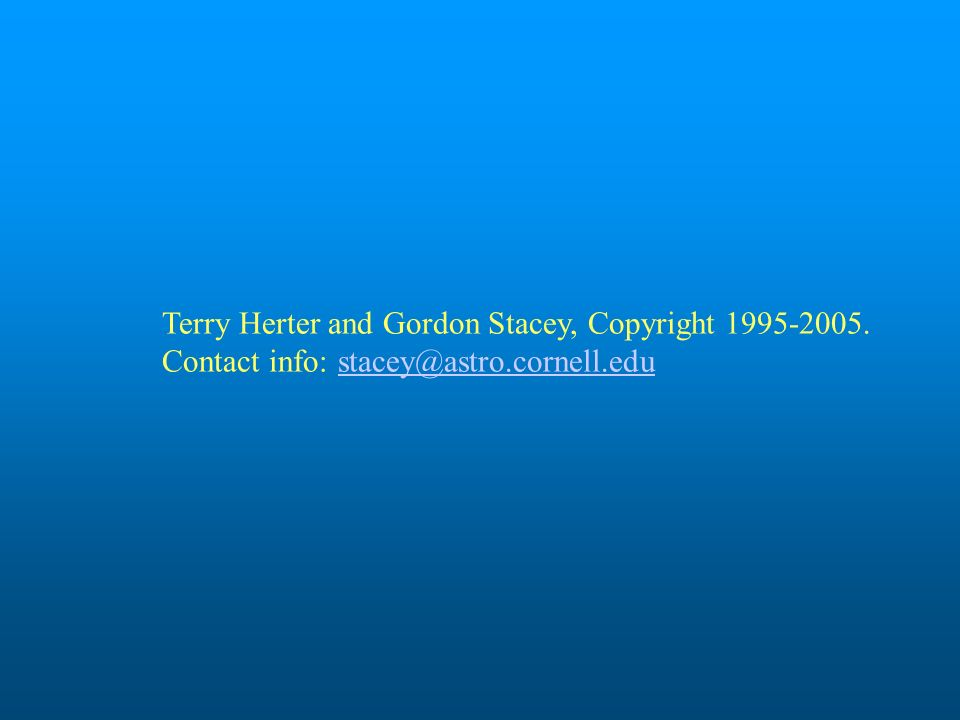 Terry Herter and Gordon Stacey, Copyright 1995-2005. Contact info: stacey@astro.cornell.edustacey@astro.cornell.edu