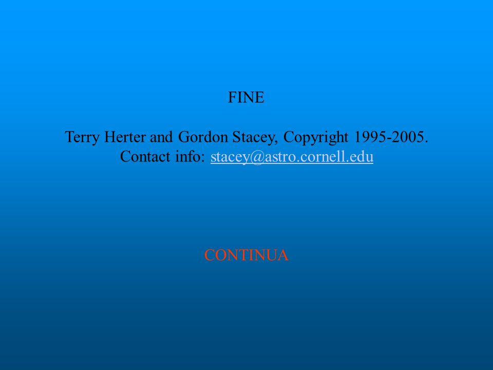 FINE Terry Herter and Gordon Stacey, Copyright 1995-2005. Contact info: stacey@astro.cornell.edustacey@astro.cornell.edu CONTINUA