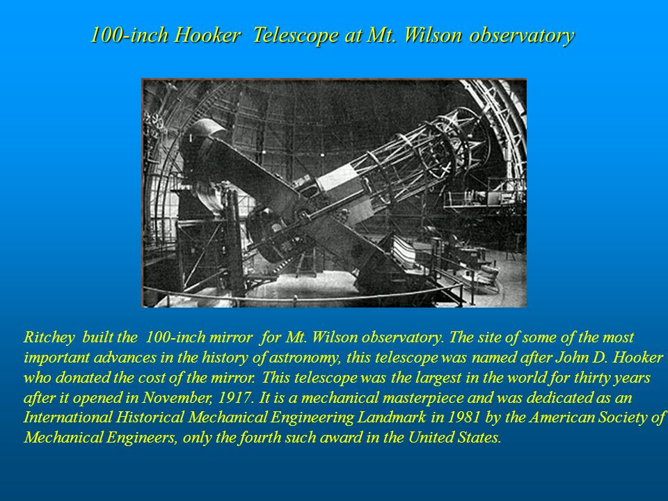 Ritchey built the 100-inch mirror for Mt. Wilson observatory. The site of some of the most important advances in the history of astronomy, this telesc