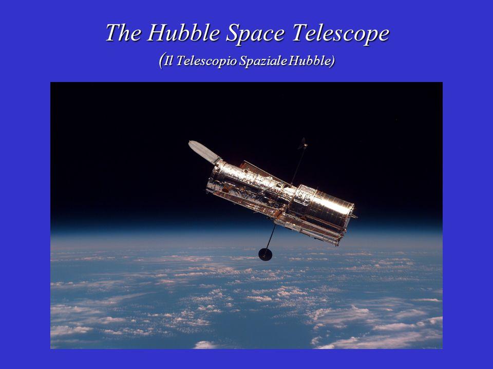 The Hubble Space Telescope ( Il Telescopio Spaziale Hubble)