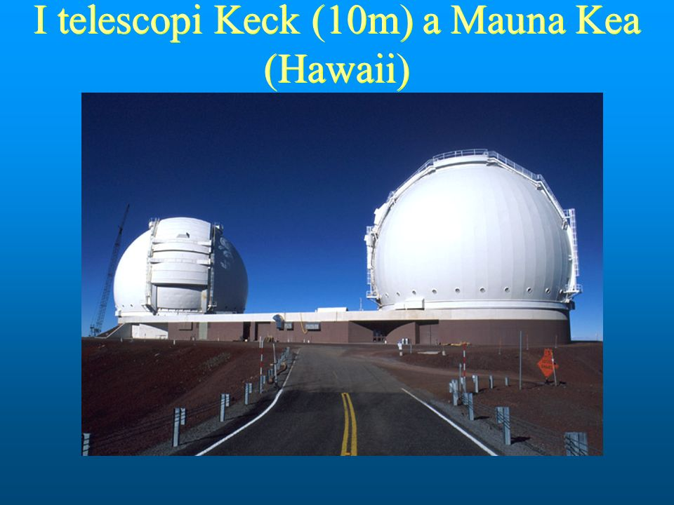 I telescopi Keck (10m) a Mauna Kea (Hawaii)