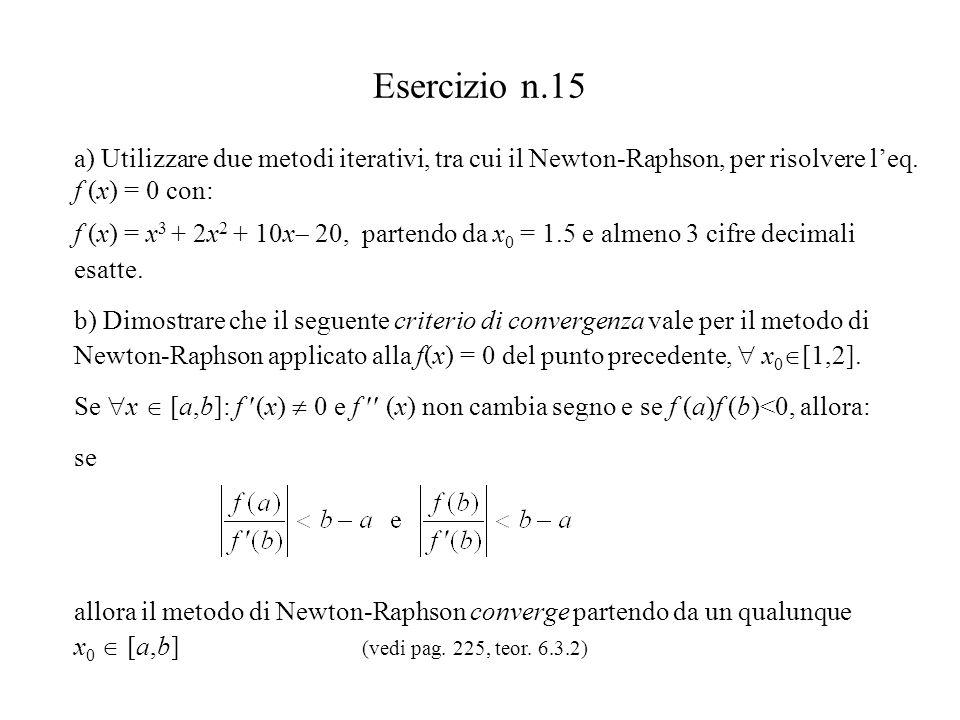 Esercizio n.15 a) Utilizzare due metodi iterativi, tra cui il Newton-Raphson, per risolvere leq.