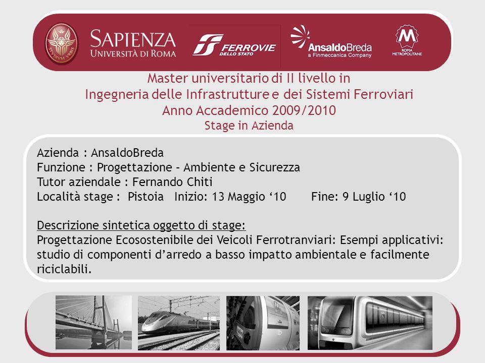 Master universitario di II livello in Ingegneria delle Infrastrutture e dei Sistemi Ferroviari Anno Accademico 2009/2010 Stage in Azienda Azienda : An