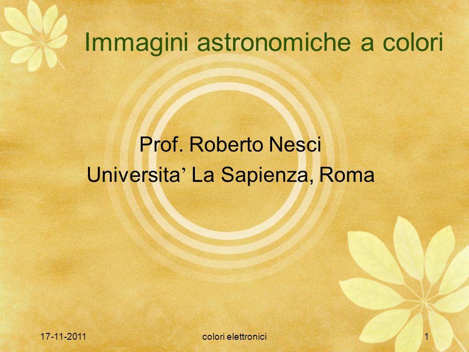 17-11-2011colori elettronici1 Immagini astronomiche a colori Prof. Roberto Nesci Universita La Sapienza, Roma