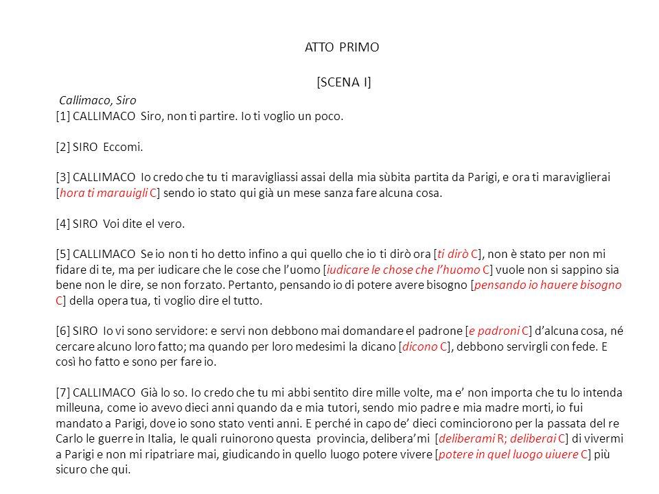 ATTO PRIMO [SCENA I] Callimaco, Siro [1] CALLIMACO Siro, non ti partire.
