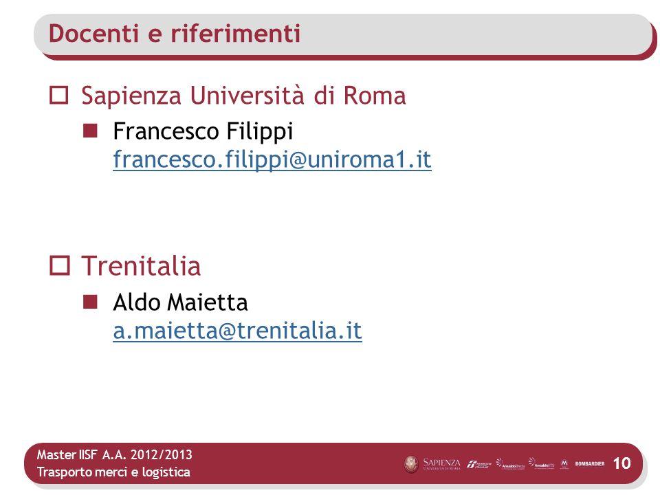 Master IISF A.A. 2012/2013 Trasporto merci e logistica Docenti e riferimenti Sapienza Università di Roma Francesco Filippi francesco.filippi@uniroma1.