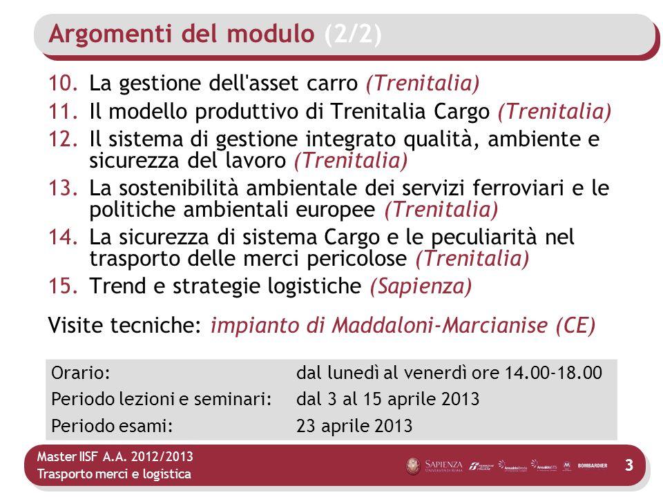 Master IISF A.A. 2012/2013 Trasporto merci e logistica Argomenti del modulo (2/2) 10.La gestione dell'asset carro (Trenitalia) 11.Il modello produttiv