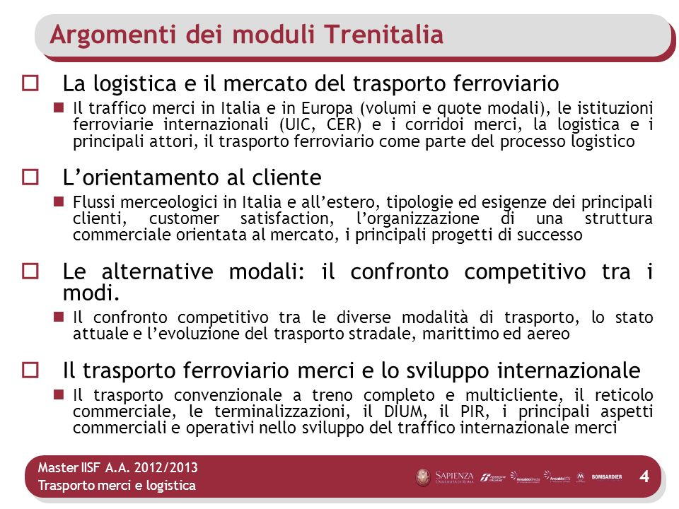 Master IISF A.A. 2012/2013 Trasporto merci e logistica Argomenti dei moduli Trenitalia La logistica e il mercato del trasporto ferroviario Il traffico