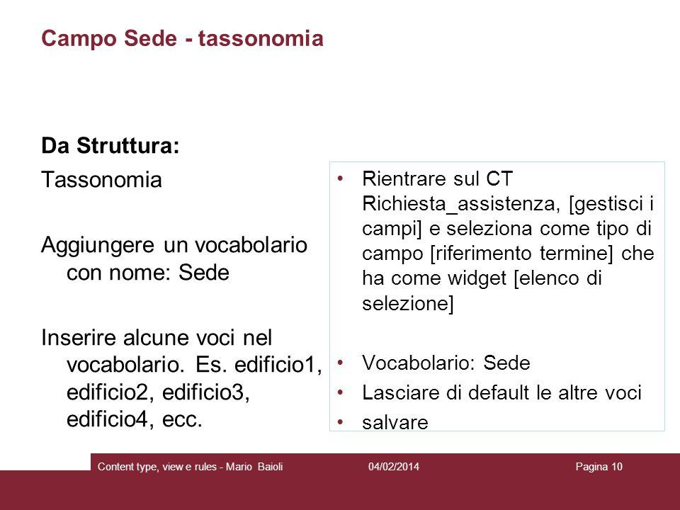 Campo Sede - tassonomia Da Struttura: Tassonomia Aggiungere un vocabolario con nome: Sede Inserire alcune voci nel vocabolario. Es. edificio1, edifici