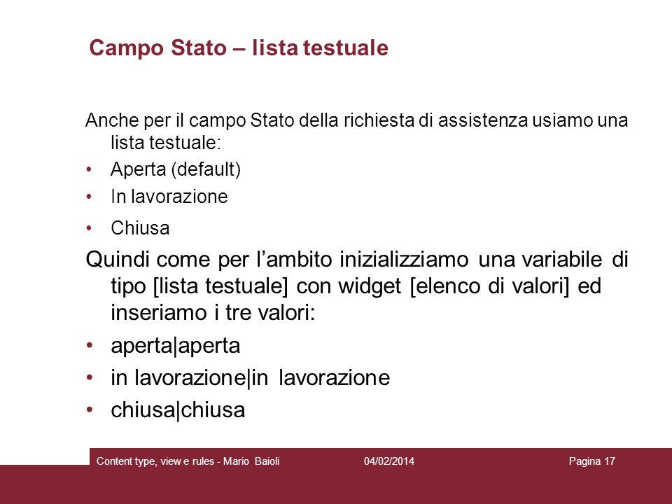 Campo Stato – lista testuale Anche per il campo Stato della richiesta di assistenza usiamo una lista testuale: Aperta (default) In lavorazione Chiusa